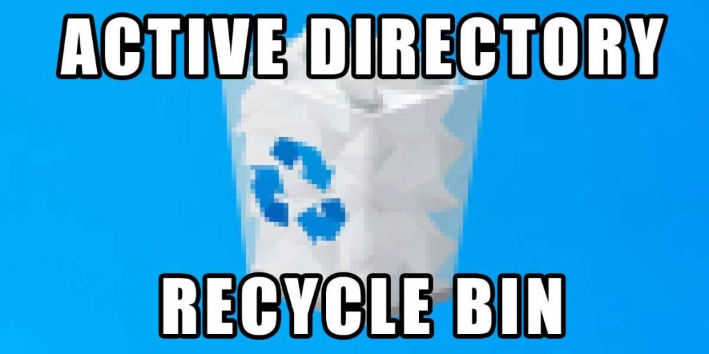 Enabling the Active Directory recycling bin