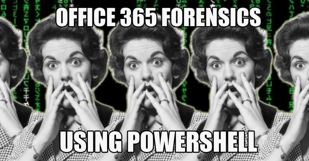 Office 365 forensics using PowerShell