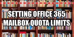 Office 365 Mailbox Quota Limits