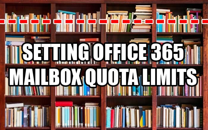 How To Set Office 365 Mailbox Quota